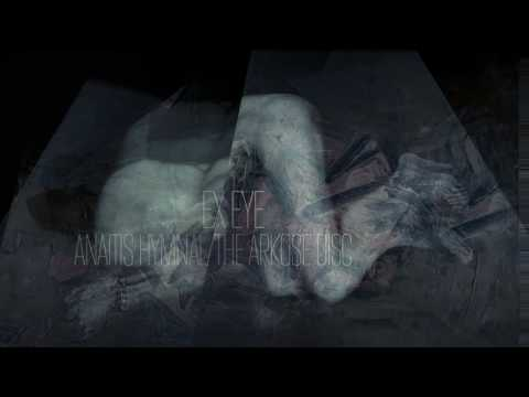 Ex Eye — Anaitis Hymnal; The Arkose Disc