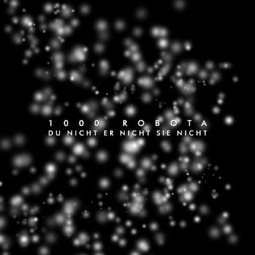 1000 Robota - Du Nicht Er Nicht Sie Nicht