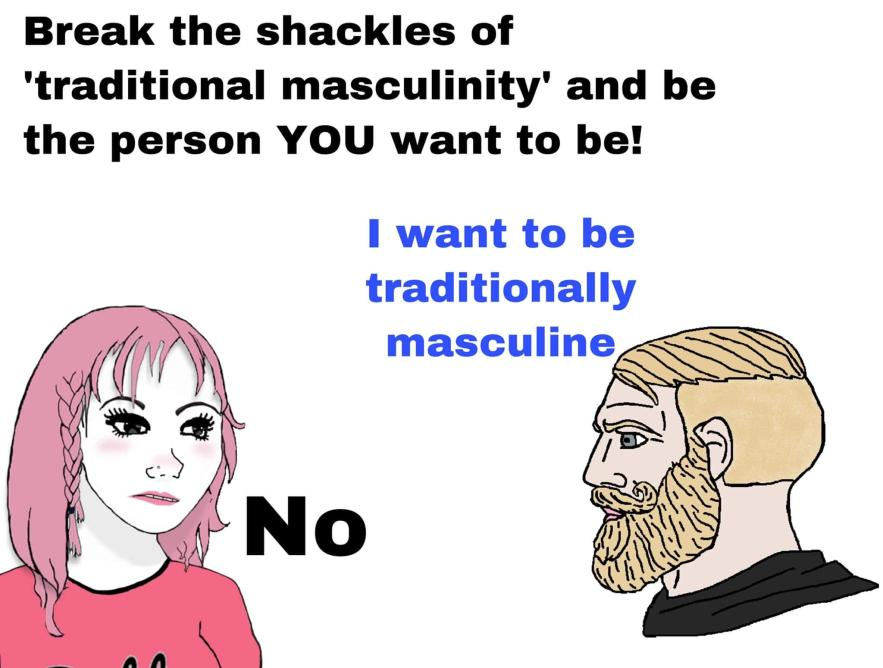 Break the shackles of 'traditional masculinity' and be the person YOU want to be! - I want to be traditionally masculine - No