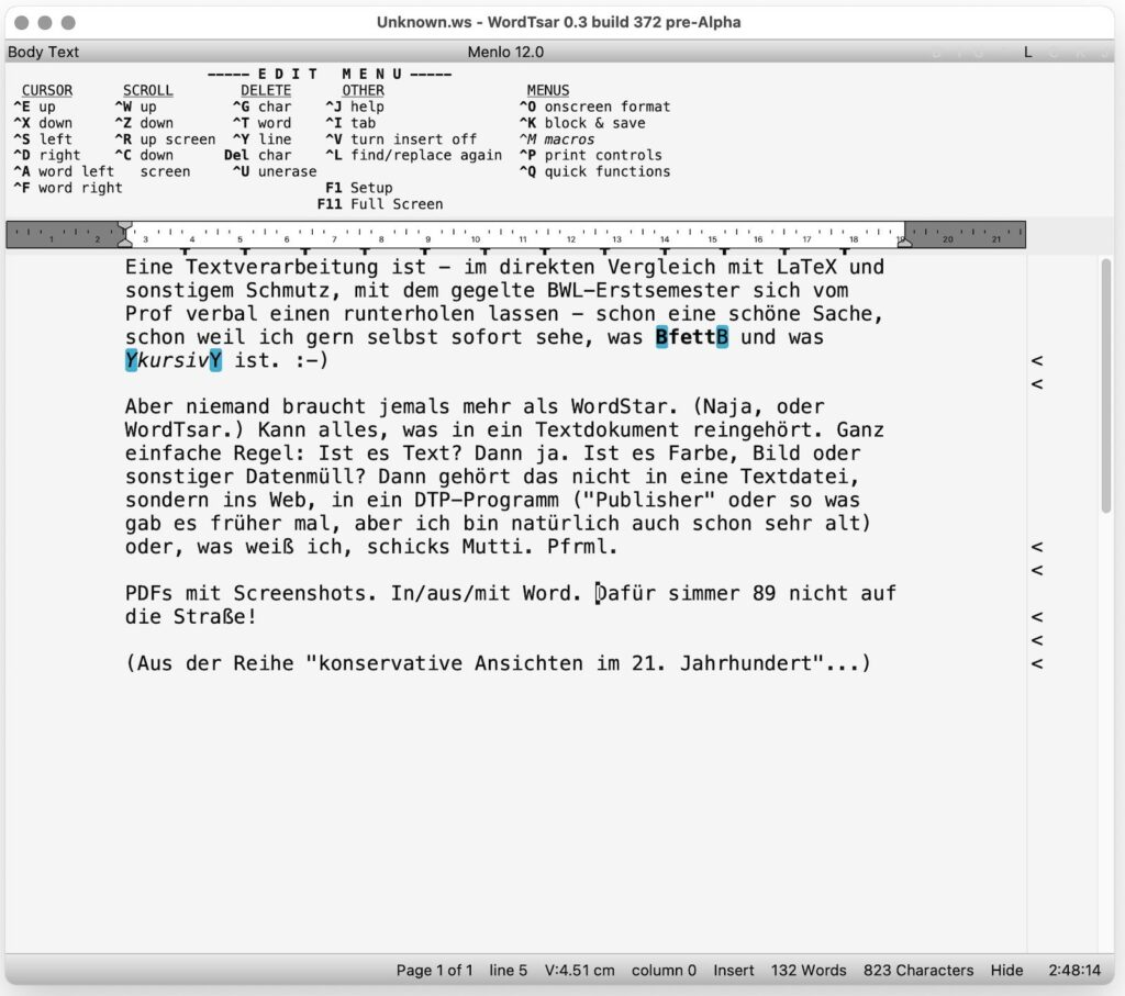 """Eine Textverarbeitung ist - im direkten Vergleich mit LaTeX und sonstigem Schmutz, mit dem gegelte BWL-Erstsemester sich vom Prof verbal einen runterholen lassen - schon eine schöne Sache, schon weil ich gern selbst sofort sehe, was FETT und was KURSIV ist.  <img src='https://tuxproject.de/blog/wp-content/plugins/wp-monalisa/icons/smiley_emoticons_smilenew.gif' alt=':-)' width='18' height='18' class='wpml_ico' />  Aber niemand braucht mehr als WordStar. (Naja, oder WordTsar.) Kann alles, was in ein Textdokument reingehört. Ganz einfache Regel: Ist es Text? Dann ja. Ist es Farbe, Bild oder sonstiger Datenmüll? Dann gehört das nicht in eine Textdatei, sondern ins Web, in ein DTP-Programm (""""Publisher"""" oder so was gab es früher mal, aber ich bin natürlich auch schon sehr alt) oder, was weiß ich, schicks Mutti. Pfrml.<br />PDFs mit Screenshots. In/aus/mit Word. Dafür simmer 89 nicht auf die Straße! (Aus der Reihe """"konservative Ansichten im 21. Jahrhundert""""...)"""
