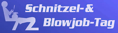 schnitzel und blow jop tag schoene muschis